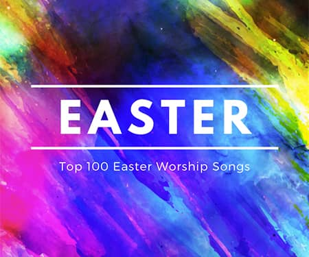 Top 100 Worship Songs for Easter 2020