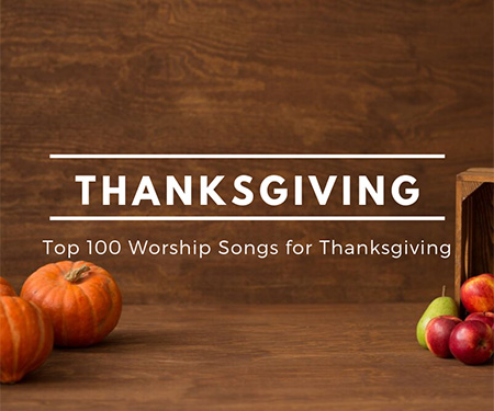 Top 100 Worship Songs for Thanksgiving 2019